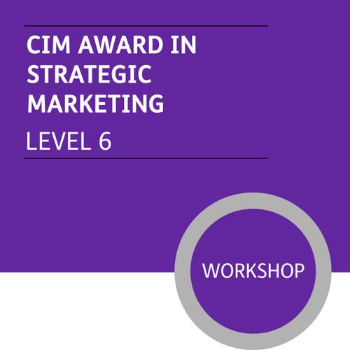 CIM Diploma in Professional Marketing (Level 6) - Strategic Marketing Module - Premium/Workshops - CI