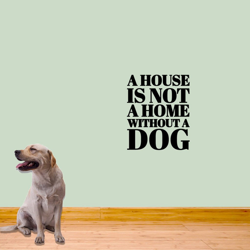 "A House Is Not A Home Without A Dog Wall Decals 20"" wide x 24"" tall Sample Image"