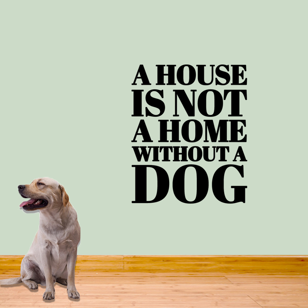 "A House Is Not A Home Without A Dog Wall Decals 30"" wide x 36"" tall Sample Image"