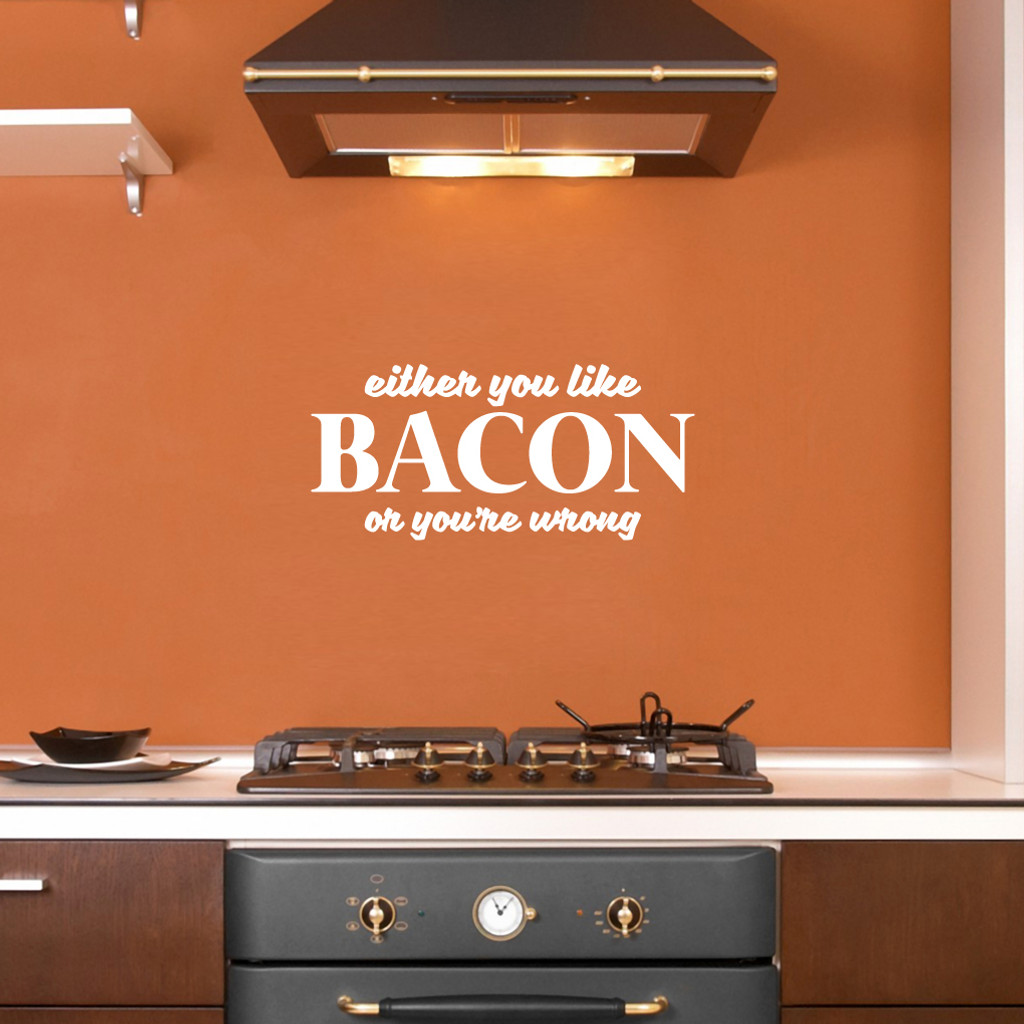 "Either You Like Bacon Or You're Wrong Wall Decals 24"" wide x 11"" tall Sample Image"