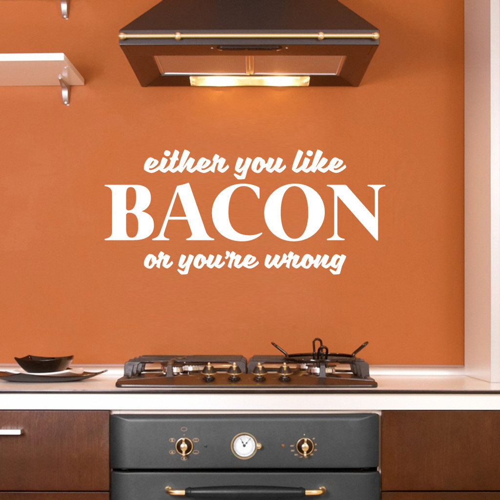 "Either You Like Bacon Or You're Wrong Wall Decals 36"" wide x 16"" tall Sample Image"