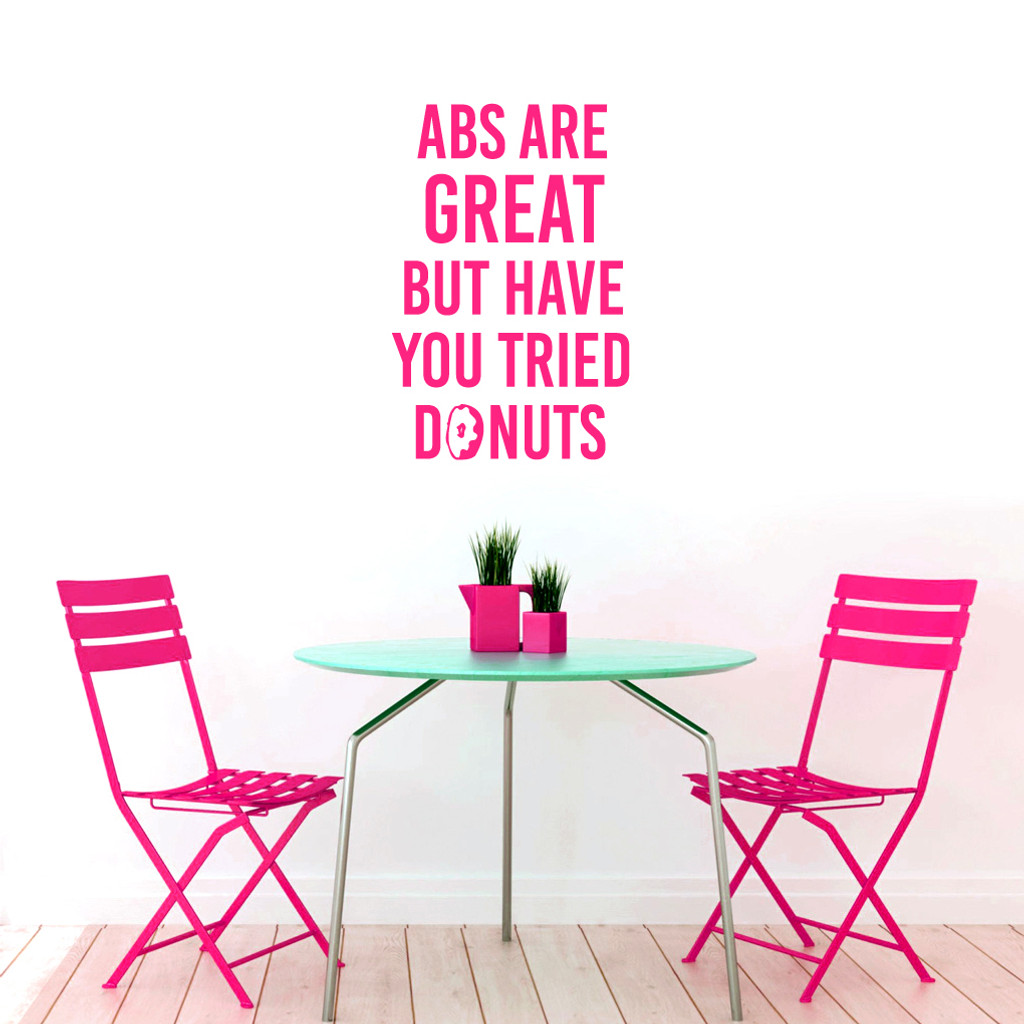 "Abs Are Great But Have You Tried Donuts Wall Decal 24"" wide x 36"" tall Sample Image"