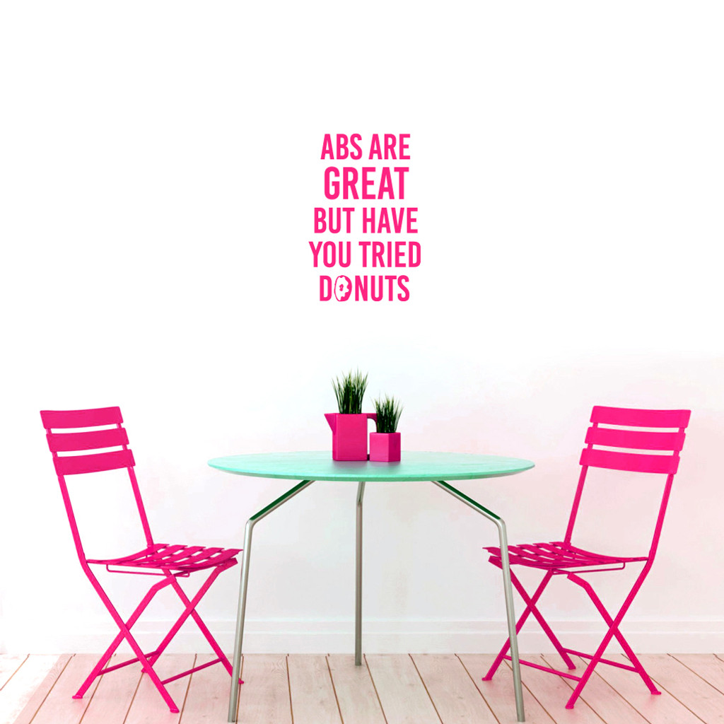 "Abs Are Great But Have You Tried Donuts Wall Decal 16"" wide x 24"" tall Sample Image"