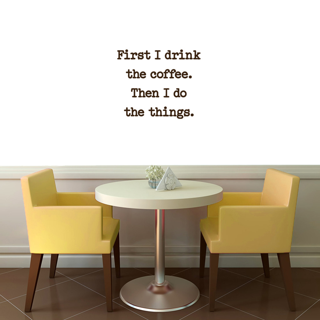 "First I Drink The Coffee Wall Decal 24"" wide x 20"" tall Sample Image"