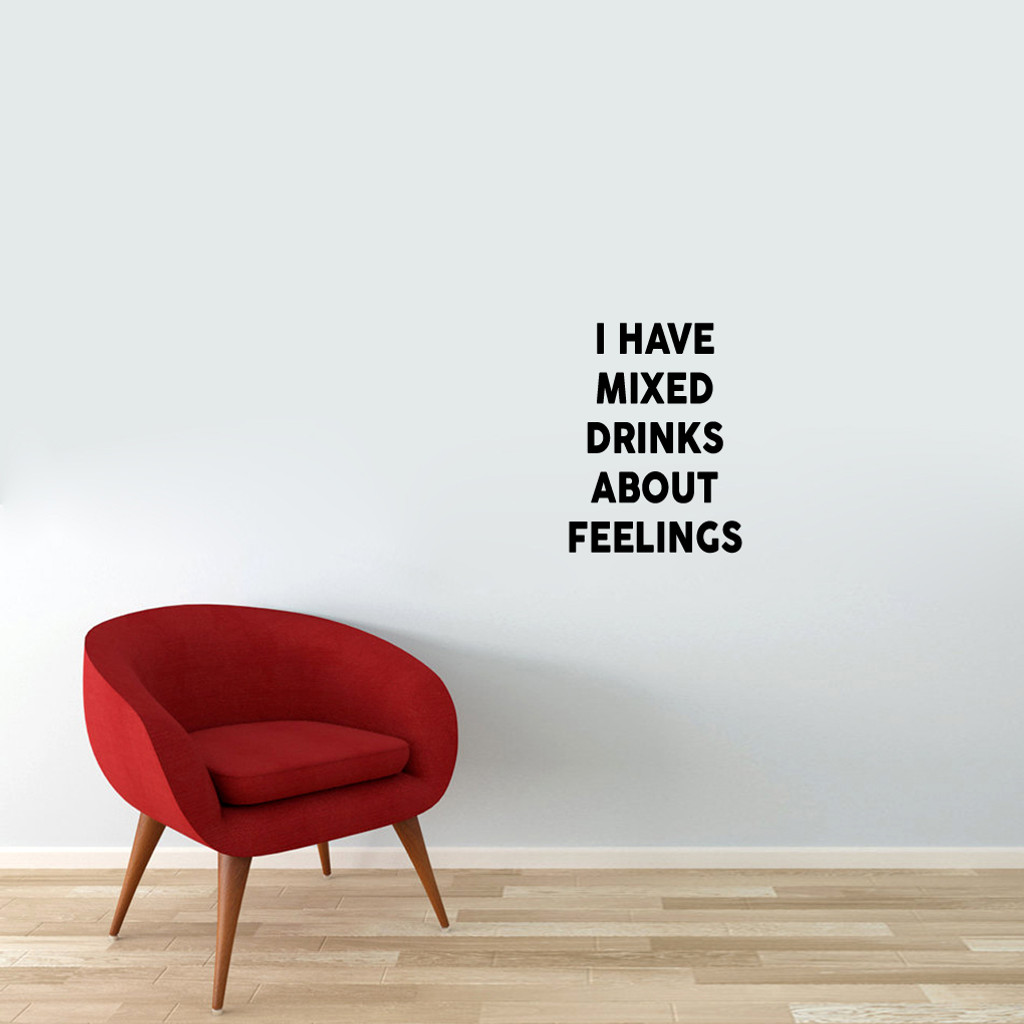 "I Have Mixed Drinks About Feelings Wall Decal 18"" wide x 24"" tall Sample Image"