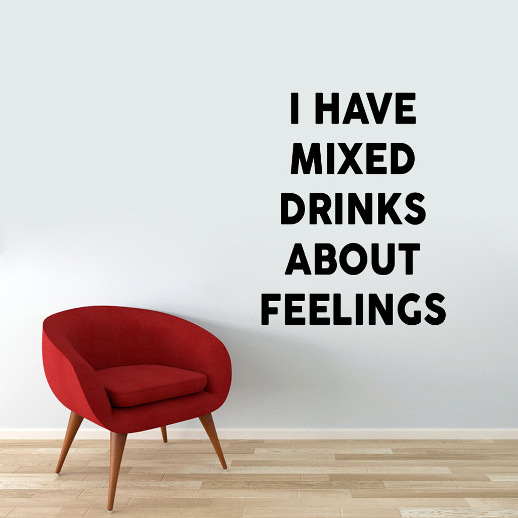 "I Have Mixed Drinks About Feelings Wall Decal 38"" wide x 48"" tall Sample Image"