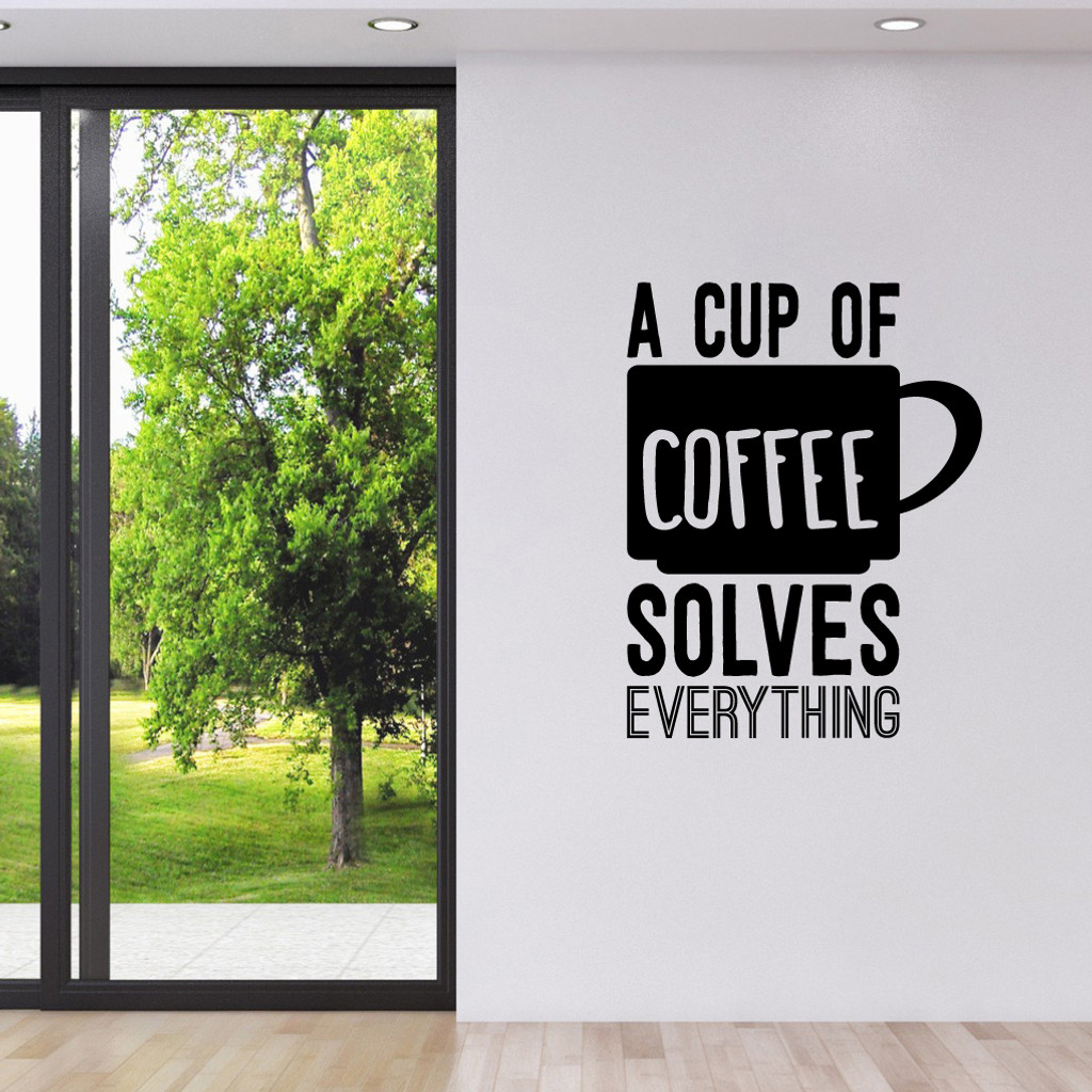 """A Cup Of Coffee Solves Everything Wall Decal 28"""" wide x 36"""" tall Sample Image"""