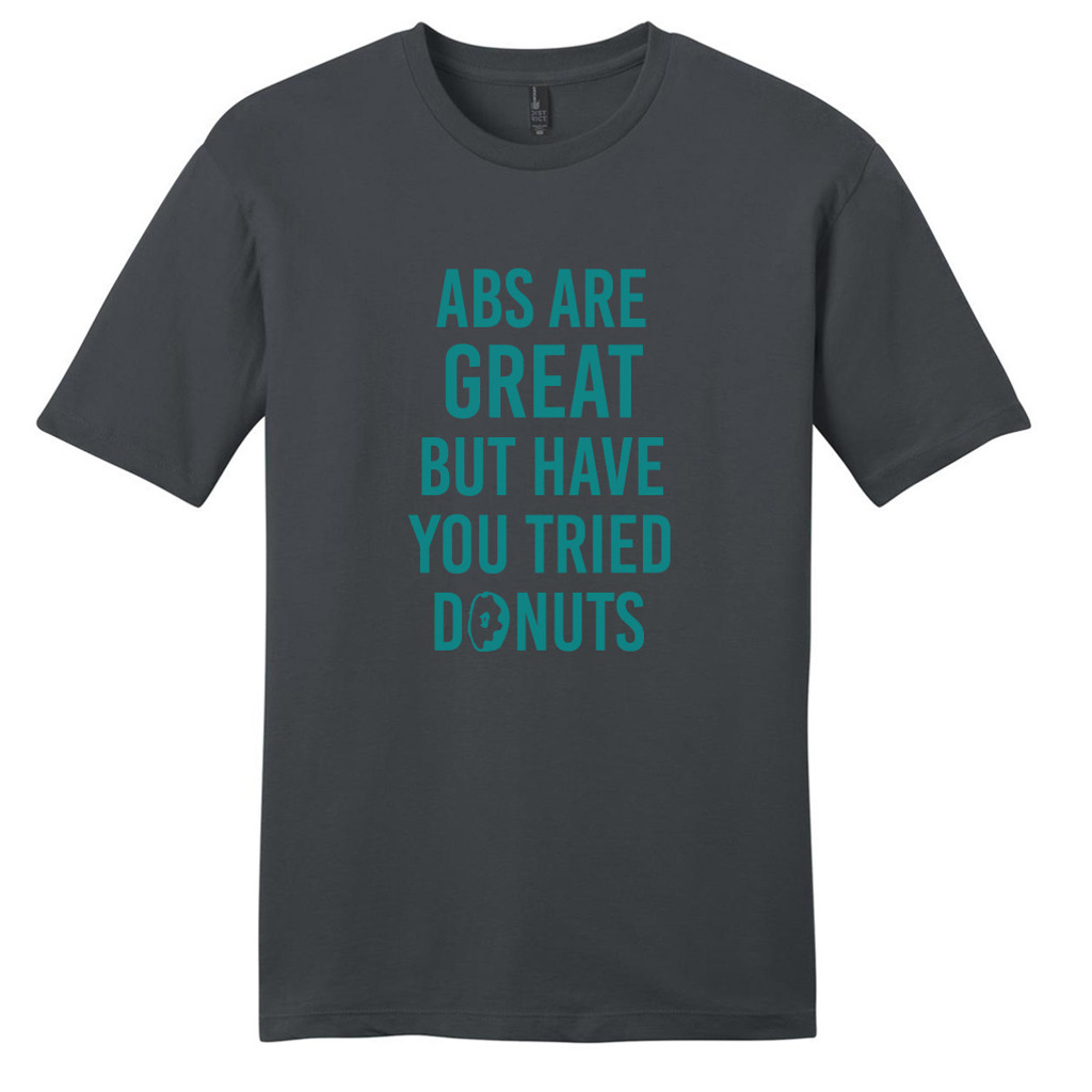 Charcoal Abs Are Great But Have You Tried Donuts T-Shirt