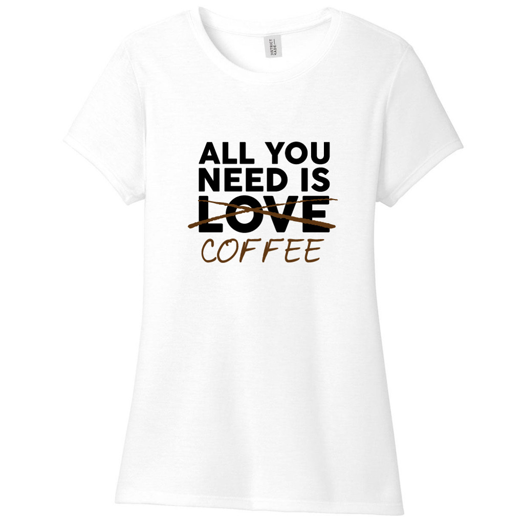 White All You Need Is Coffee Women's Fitted T-Shirt