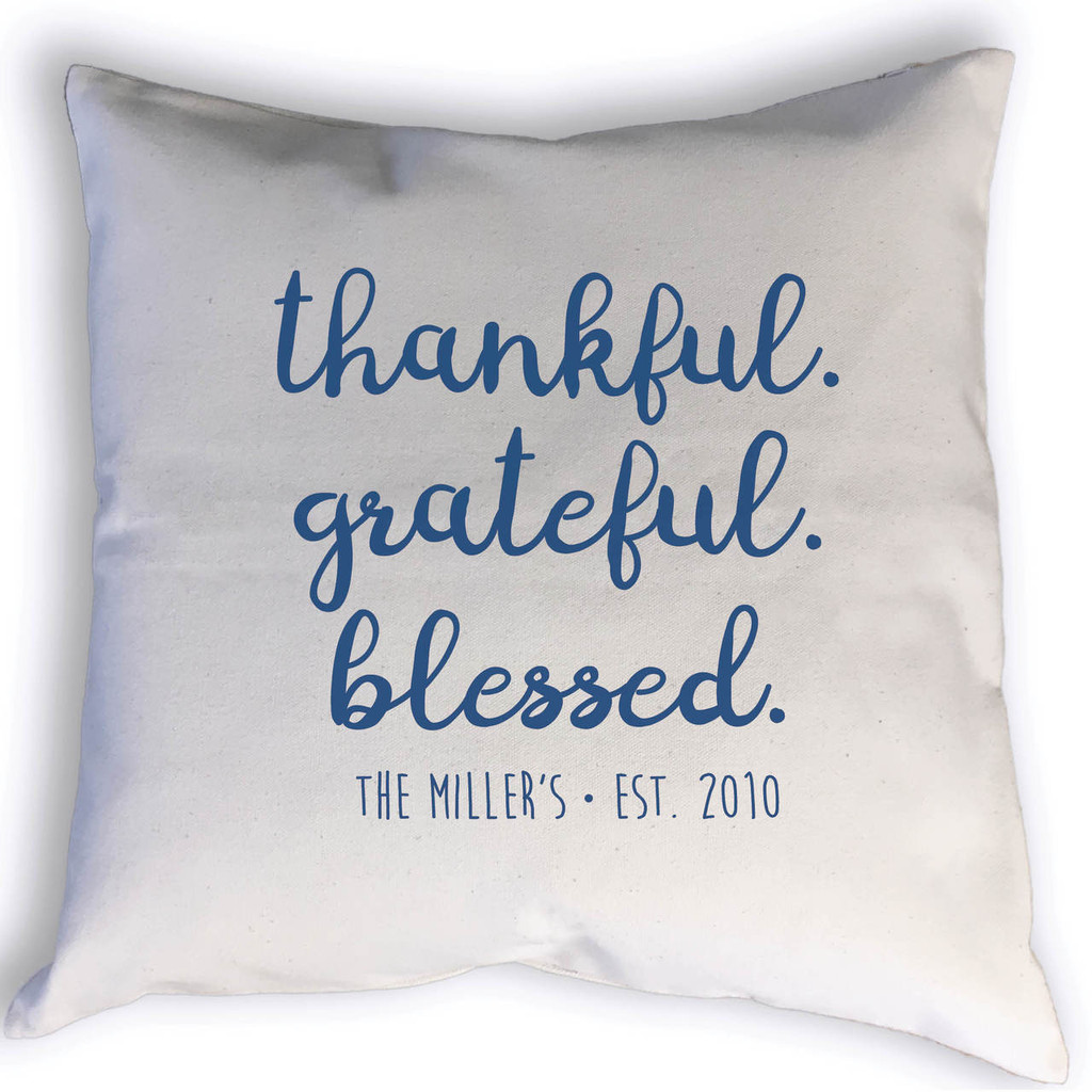 Thankful. Grateful. Blessed. Pillow with family name and est. year in color of your choice