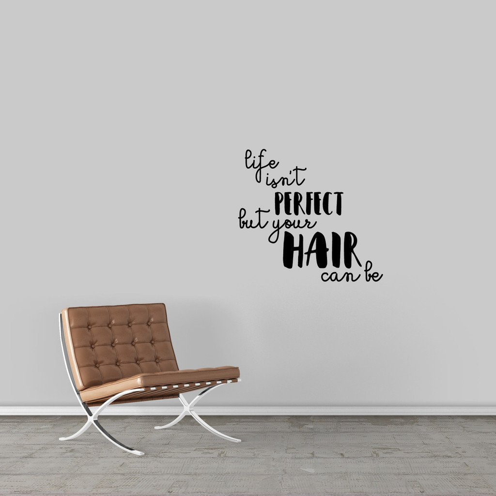 "Life Isn't Perfect But Your Hair Can Be Wall Decal 24"" wide x 22"" tall Sample Image"
