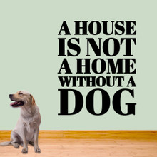 "A House Is Not A Home Without A Dog Wall Decals 40"" wide x 48"" tall Sample Image"