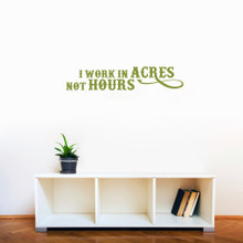 "I Work In Acres Not Hours Wall Decals 36"" wide x 7"" tall Sample Image"