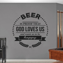 """Beer Is Proof That God Loves Us Wall Decals 48"""" wide x 48"""" tall Sample Image"""