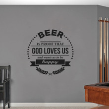 """Beer Is Proof That God Loves Us Wall Decals 36"""" wide x 36"""" tall Sample Image"""