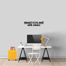 """Doesn't Play Well With Others Wall Decal 24"""" wide x 6"""" tall Sample Image"""