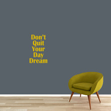 "Don't Quit Your Day Dream Wall Decal 15"" wide x 24"" tall Sample Image"