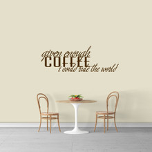 "Given Enough Coffee Wall Decal 48"" wide x 16"" tall Sample Image"