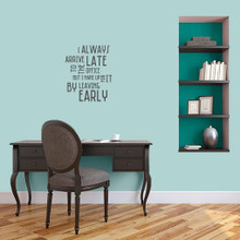 """I Always Arrive Late To The Office Wall Decal 15"""" wide x 18"""" tall Sample Image"""