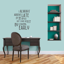 """I Always Arrive Late To The Office Wall Decal 20"""" wide x 24"""" tall Sample Image"""