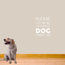 """The Person My Dog Thinks I Am Wall Decals 18"""" wide x 24"""" tall Sample Image"""