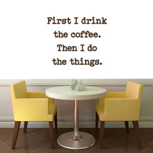 "First I Drink The Coffee Wall Decal 36"" wide x 30"" tall Sample Image"