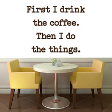 "First I Drink The Coffee Wall Decal 48"" wide x 40"" tall Sample Image"
