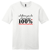 White Always Give 100% T-Shirt