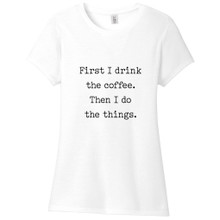 White First I Drink The Coffee Women's Fitted T-Shirt