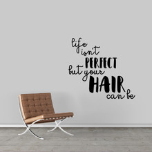 "Life Isn't Perfect But Your Hair Can Be Wall Decal 36"" wide x 33"" tall Sample Image"