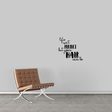 "Life Isn't Perfect But Your Hair Can Be Wall Decal 18"" wide x 17"" tall Sample Image"