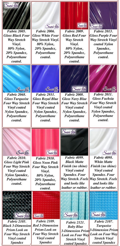 "Gloss, Matte (no shine), and 3D Prism Vinyl/PVC.  Four Way Stretch. 80% Nylon, 20% Spandex.  Polyurethane coated. This fabric is very tight, 4-way stretch with about a 2"" stretch. It will hide minor cellulite and hold in small love handles. Vinyl will separate from backing if worn too tight or if rubbed excessively. If you like PVC, you will LOVE this fabric! It's also a great alternative to latex.   Available in black, white, red, navy blue, royal blue, turquoise, purple, Neon Pink, fuchsia, light pink, matte black (no shine), matte white (no shine), black 3D Prism, red 3D Prism, Turquoise 3D Prism, Baby Blue 3D Prism Vinyl/PVC.  Hand wash inside out in cold water, line dry. Do not scrub. Iron inside out on low heat. Do not bleach."