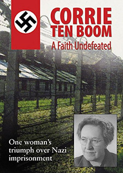 Corrie Ten Boom: A Faith Undefeated