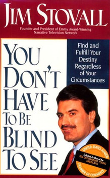 You Don't Have to Be Blind to See by Jim Stovall