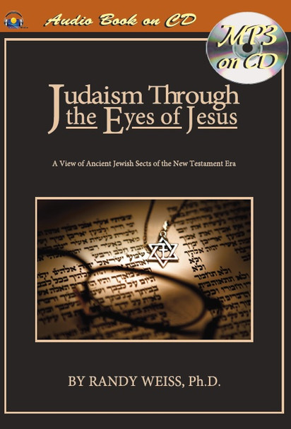 Judaism Through the Eyes of Jesus by Randy Weiss (MP3)