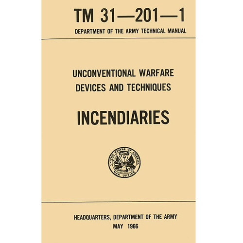 Incendiaries, Warfare Devices and Techniques Military Manual TM-31-201-1