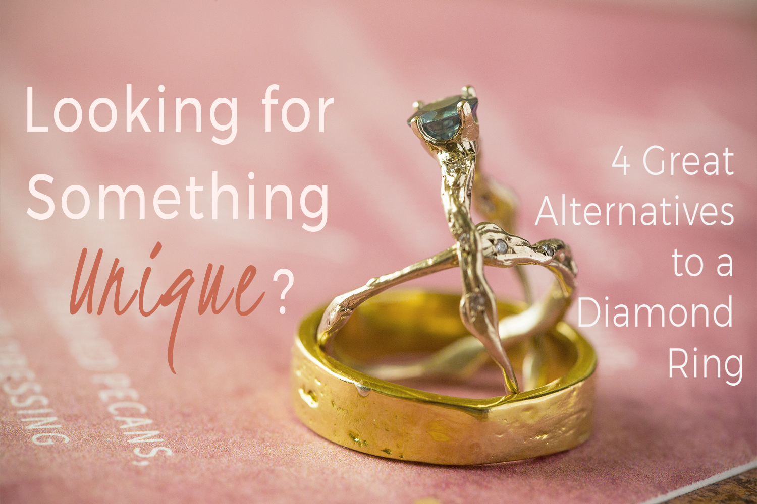 Looking for Something Unique?   4 Great Alternatives to a Diamond Engagement Ring