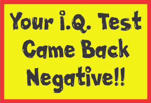 Your I.Q. Test Came Back #18