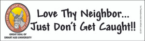 Official SMART ASS UNIVERSITY Bumper Sticker- Love Thy Neighbor-FREE SHIPPING