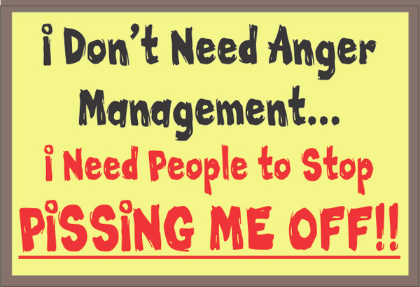 I Don't Need Anger Management ... #17
