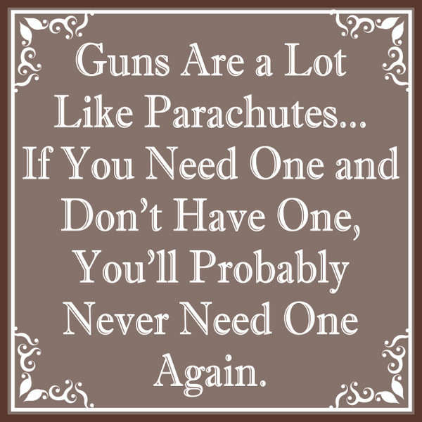 Guns Are A Lot Like Parachutes... # 88