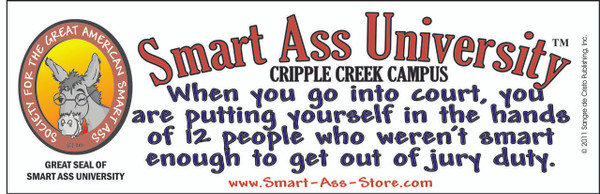 Official SMART ASS UNIVERSITY Bumper Sticker- When You Go to Court-FREE SHIPPING