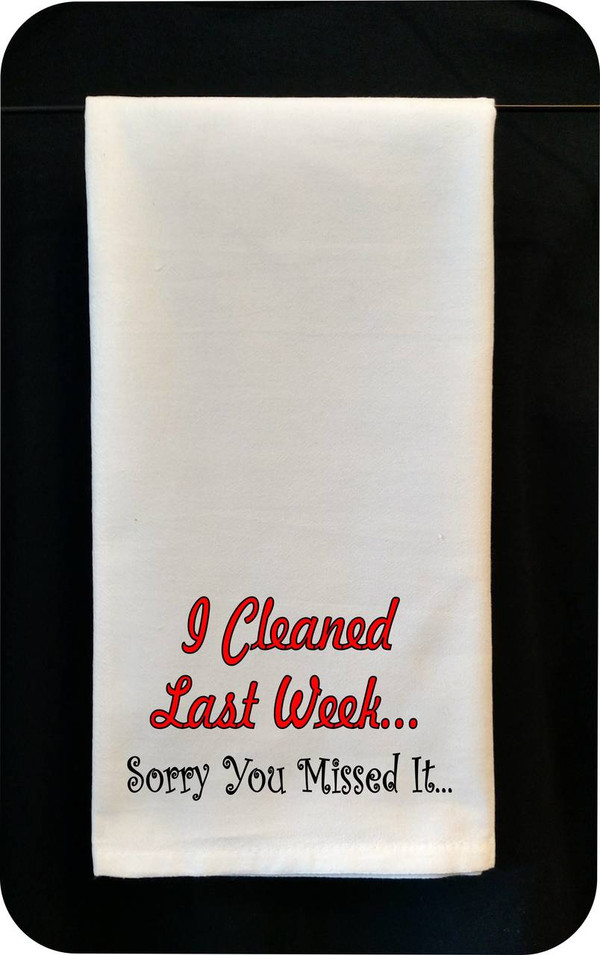 Funny Tea Towel - I Cleaned Last Week - Sorry You Missed It