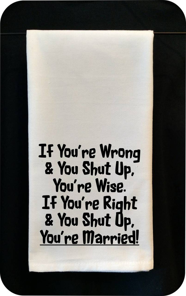 Funny Tea Towel - If You're Wrong & You Shut-Up, You're Wise...