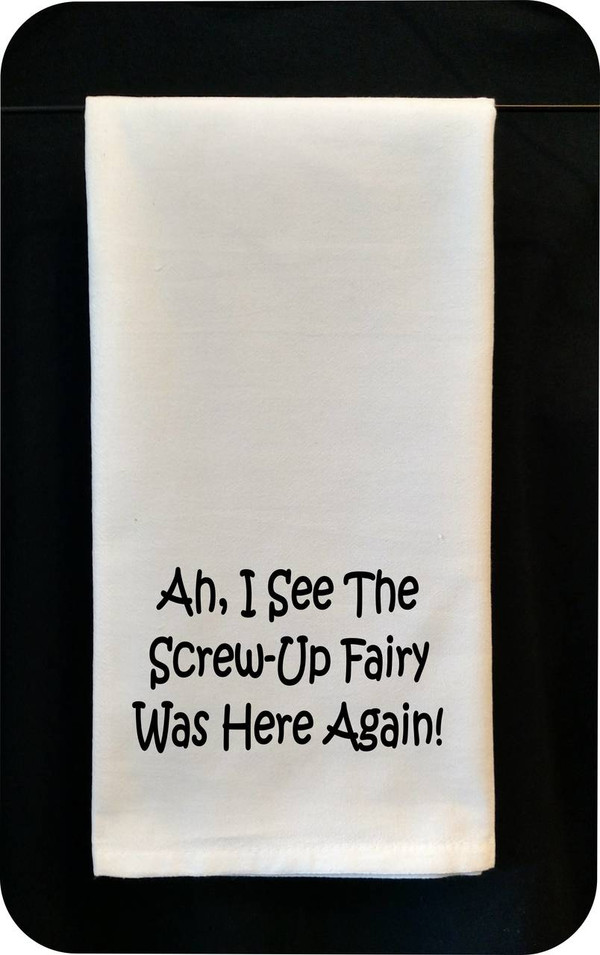 Funny Tea Towel - Ah, I see The Screw-Up Fairy Was Here Again