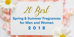 20 Best Spring and Summer Fragrances for Men and Women 2018