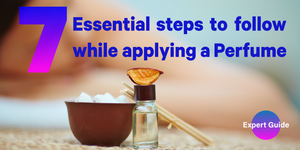 Expert Guide: 7 Essential steps to follow while applying a Perfume - Free Detailed Info Graphic included