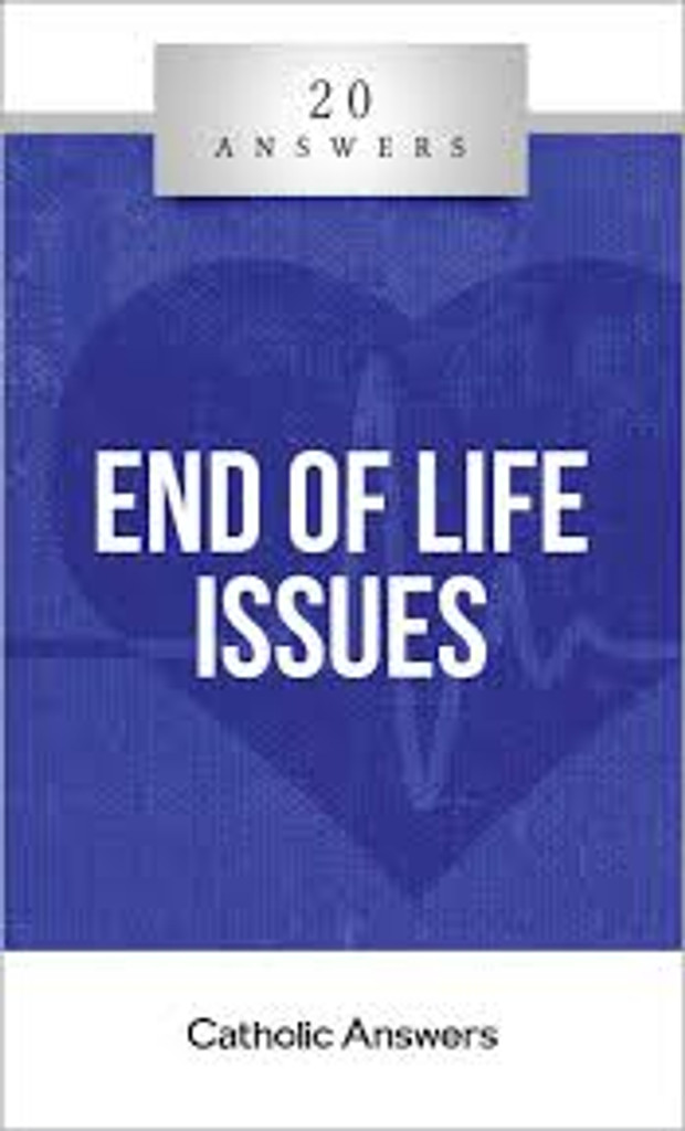 'End of Life Issues' - Jason Negri - 20 Answers - Catholic Answers (Booklet)
