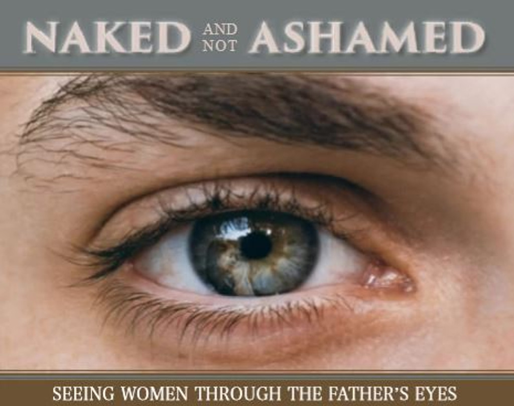 Naked and Not Ashamed: Seeing Women Through the Father's Eyes - Deacon Harold Burke-Sivers (MP3)