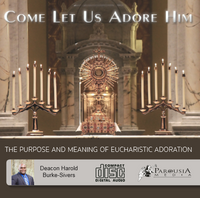 Come Let Us Adore Him: The Purpose and Meaning of Eucharistic Adoration - Deacon Harold Burke-Sivers (CD)